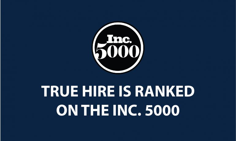 True Hire Is Ranked on the Inc. 5000